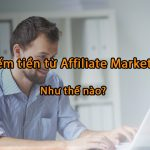 kiem tien tu affiliate marketing nhu the nao